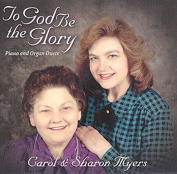 Carol And Sharon Meyers -- To God Be The Glory