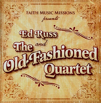 Ed Russ And The Old Fashioned Quartet -- Faith Music Missions Presents