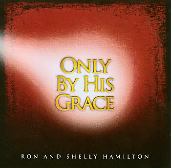 Ron And Shelly Hamilton -- Only By The Grace (Choir Book)