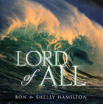 Ron And Shelly Hamilton -- Lord Of All