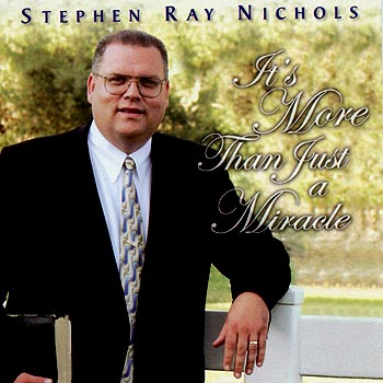 Stephen ray Nichols -- It's More Than Just A Miracle