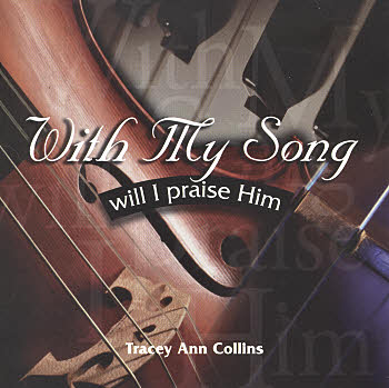 Tracey Ann Collins -- With My Song Will I Praise Him